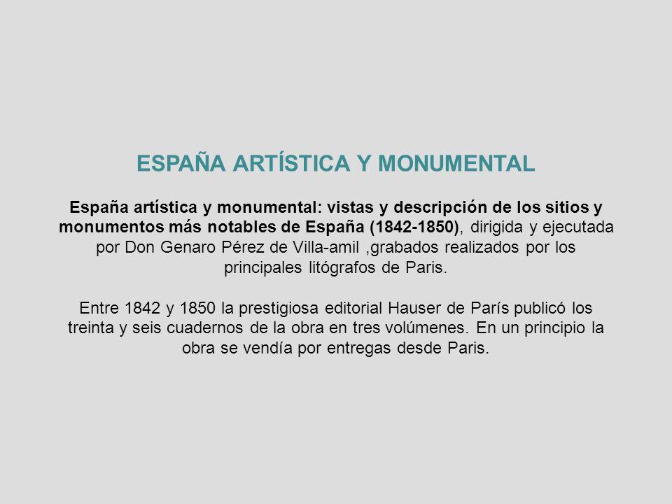 ESPAÑA ARTÍSTICA Y MONUMENTAL España artística y monumental: vistas y descripción de los sitios y monumentos más notables de España (1842-1850), dirigida y ejecutada por Don Genaro Pérez de Villa-amil,grabados realizados por los principales litógrafos de Paris.