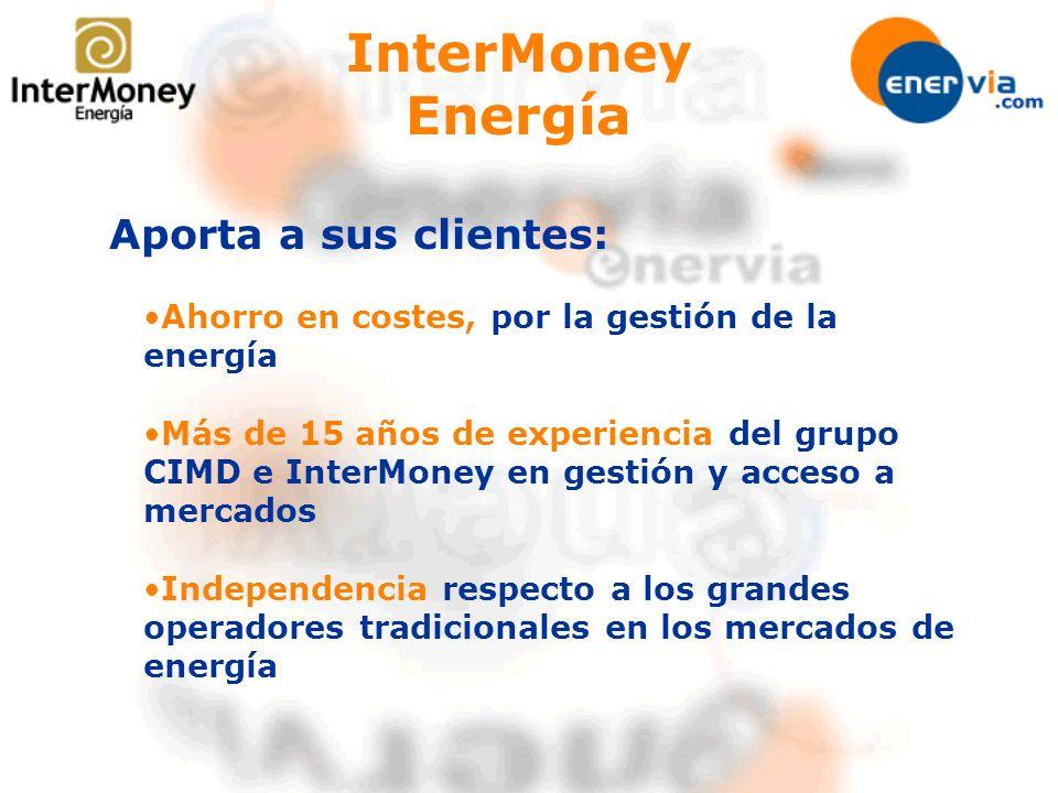 Aporta a sus clientes: Ahorro en costes, por la gestión de la energía Más de 15 años de experiencia del grupo CIMD e InterMoney en gestión y acceso a mercados Independencia respecto a los grandes operadores tradicionales en los mercados de energía InterMoney Energía
