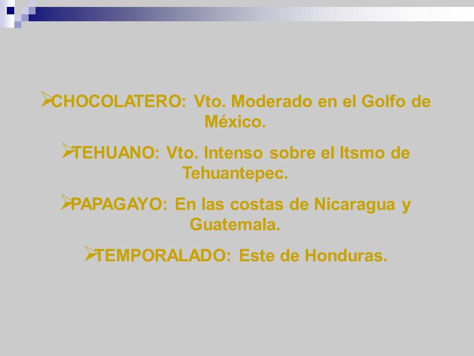 CHOCOLATERO: Vto. Moderado en el Golfo de México. TEHUANO: Vto. Intenso sobre el Itsmo de Tehuantepec. PAPAGAYO: En las costas de Nicaragua y Guatemal
