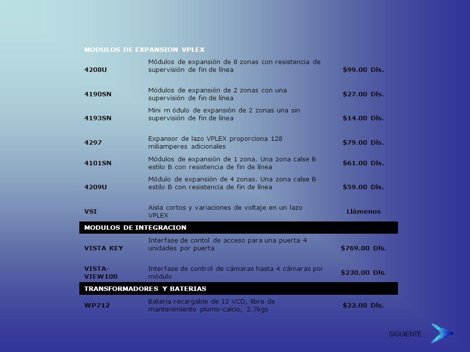 SIGUIENTE MODULOS DE EXPANSION VPLEX 4208U Módulos de expansión de 8 zonas con resistencia de supervisión de fin de línea$99.00 Dls.
