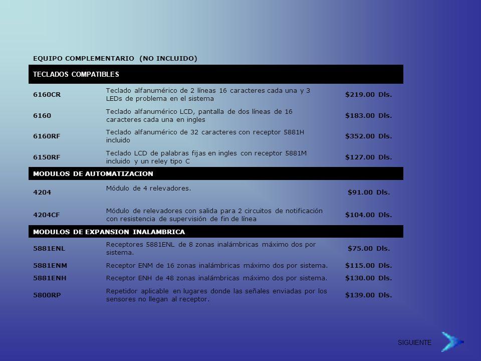 SIGUIENTE EQUIPO COMPLEMENTARIO (NO INCLUIDO) TECLADOS COMPATIBLES 6160CR Teclado alfanumérico de 2 líneas 16 caracteres cada una y 3 LEDs de problema en el sistema $219.00 Dls.