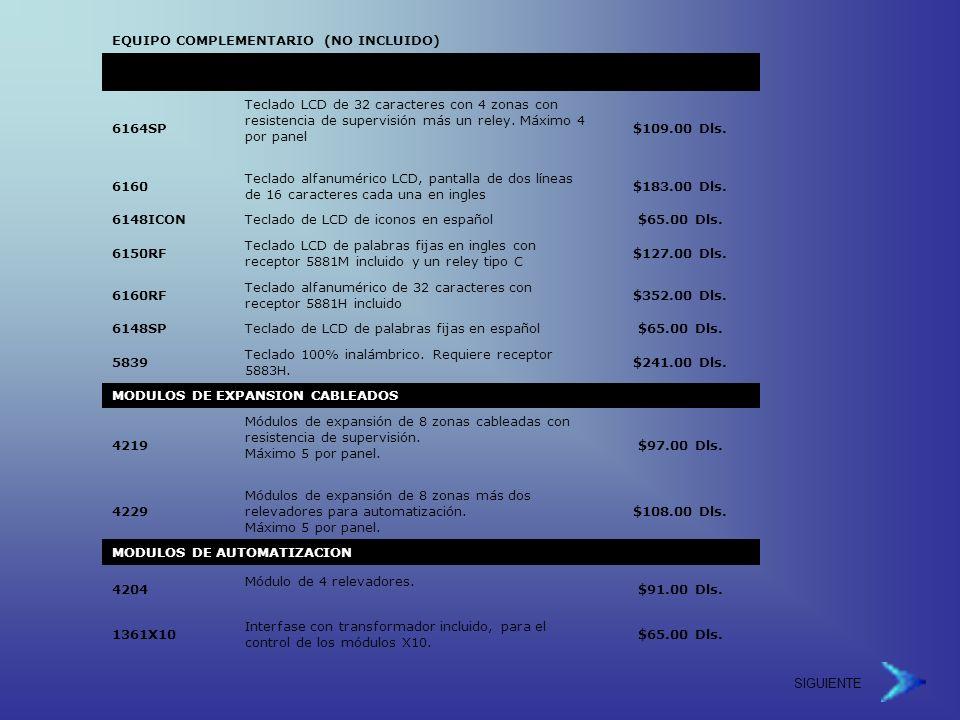 SIGUIENTE EQUIPO COMPLEMENTARIO (NO INCLUIDO) TECLADOS COMPATIBLES 6164SP Teclado LCD de 32 caracteres con 4 zonas con resistencia de supervisión más un reley.