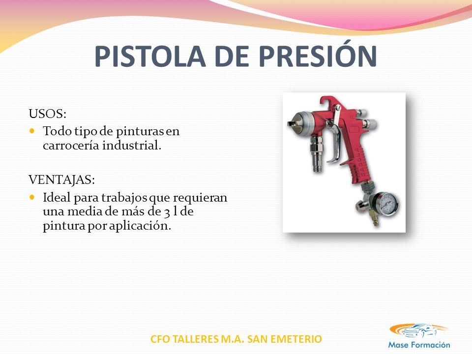 CFO TALLERES M.A. SAN EMETERIO PISTOLA DE PRESIÓN USOS: Todo tipo de pinturas en carrocería industrial. VENTAJAS: Ideal para trabajos que requieran un