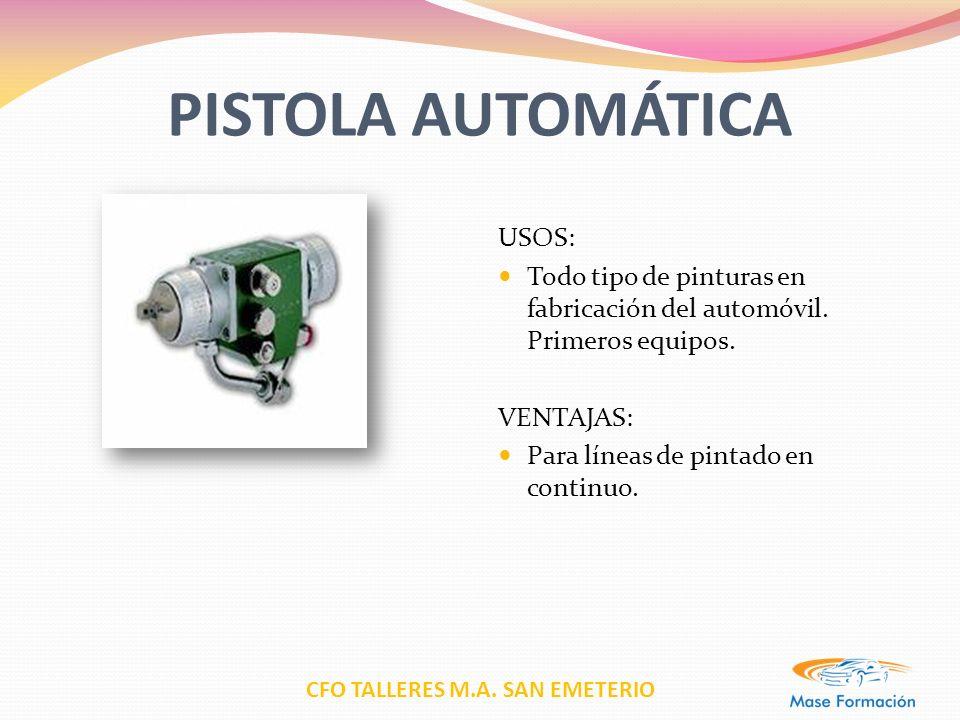 CFO TALLERES M.A. SAN EMETERIO PISTOLA AUTOMÁTICA USOS: Todo tipo de pinturas en fabricación del automóvil. Primeros equipos. VENTAJAS: Para líneas de