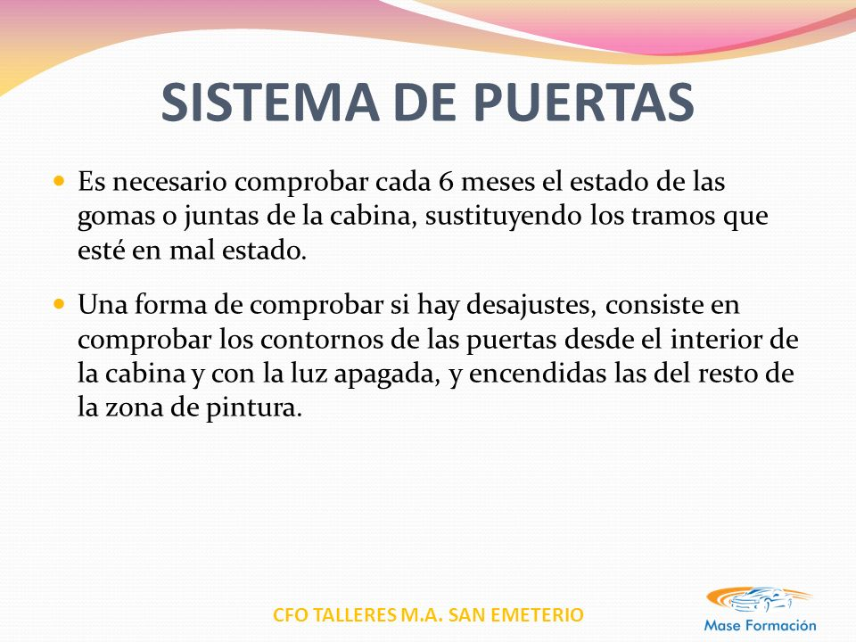 CFO TALLERES M.A. SAN EMETERIO SISTEMA DE PUERTAS Es necesario comprobar cada 6 meses el estado de las gomas o juntas de la cabina, sustituyendo los t