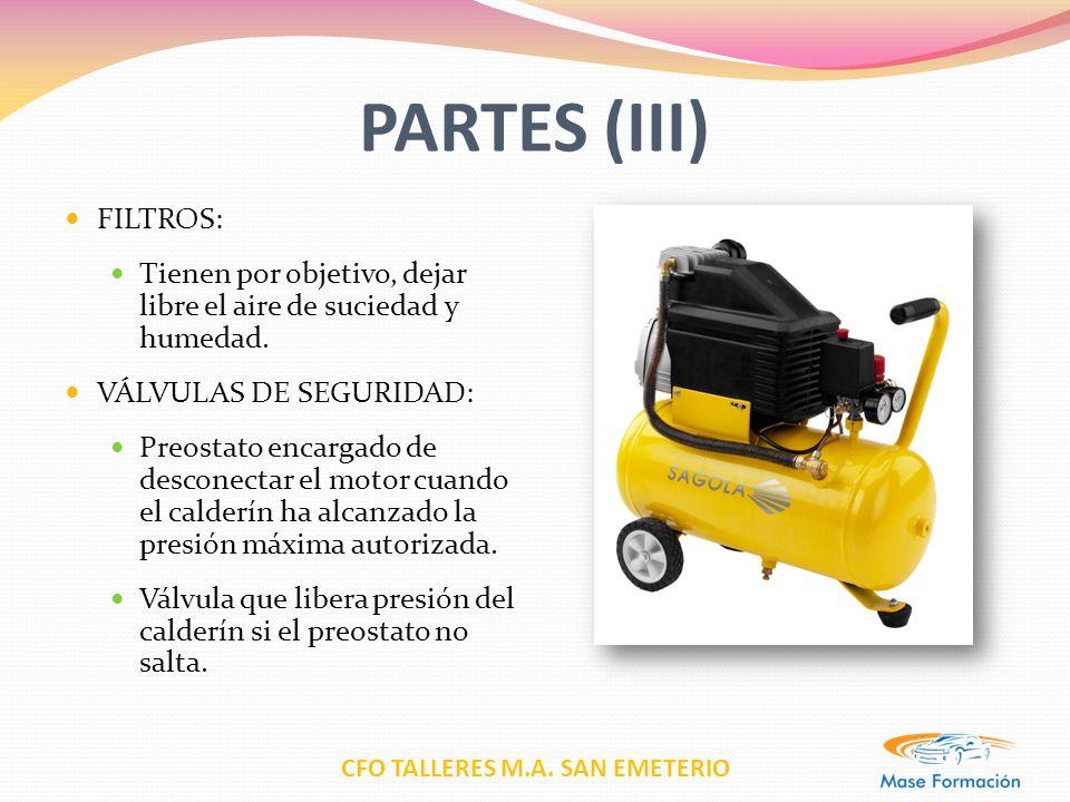 CFO TALLERES M.A. SAN EMETERIO PARTES (III) FILTROS: Tienen por objetivo, dejar libre el aire de suciedad y humedad. VÁLVULAS DE SEGURIDAD: Preostato