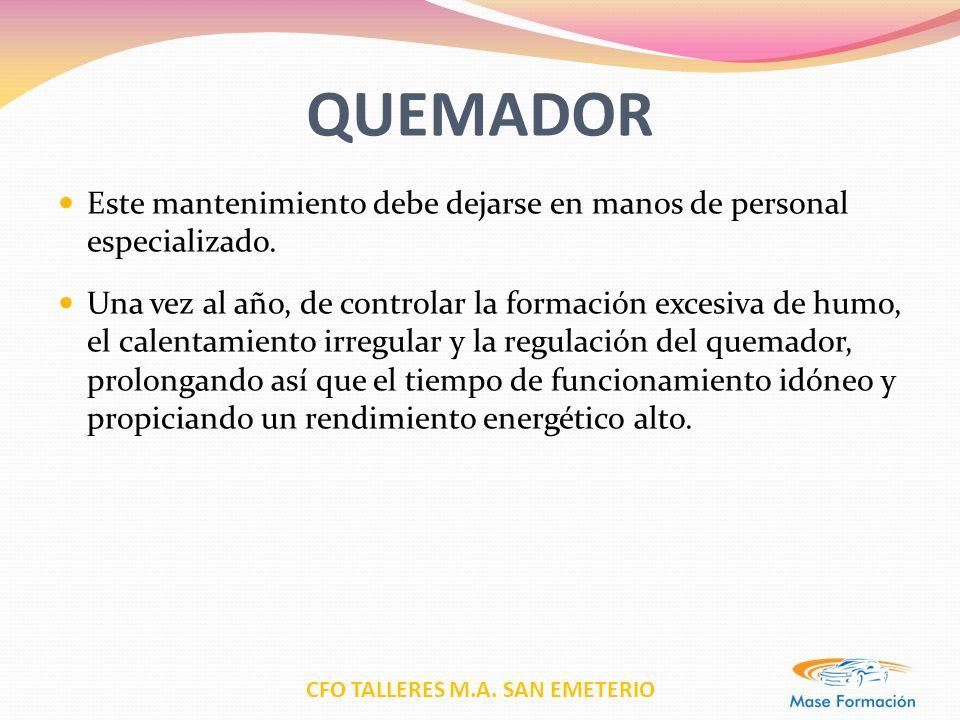 CFO TALLERES M.A. SAN EMETERIO QUEMADOR Este mantenimiento debe dejarse en manos de personal especializado. Una vez al año, de controlar la formación