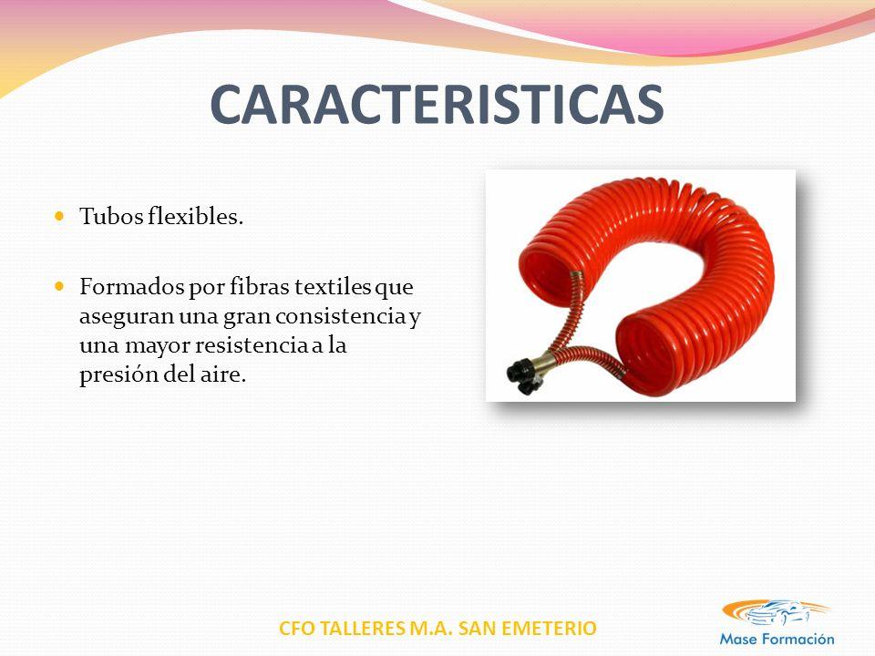 CFO TALLERES M.A. SAN EMETERIO CARACTERISTICAS Tubos flexibles. Formados por fibras textiles que aseguran una gran consistencia y una mayor resistenci