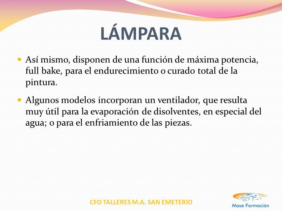 CFO TALLERES M.A. SAN EMETERIO LÁMPARA Así mismo, disponen de una función de máxima potencia, full bake, para el endurecimiento o curado total de la p