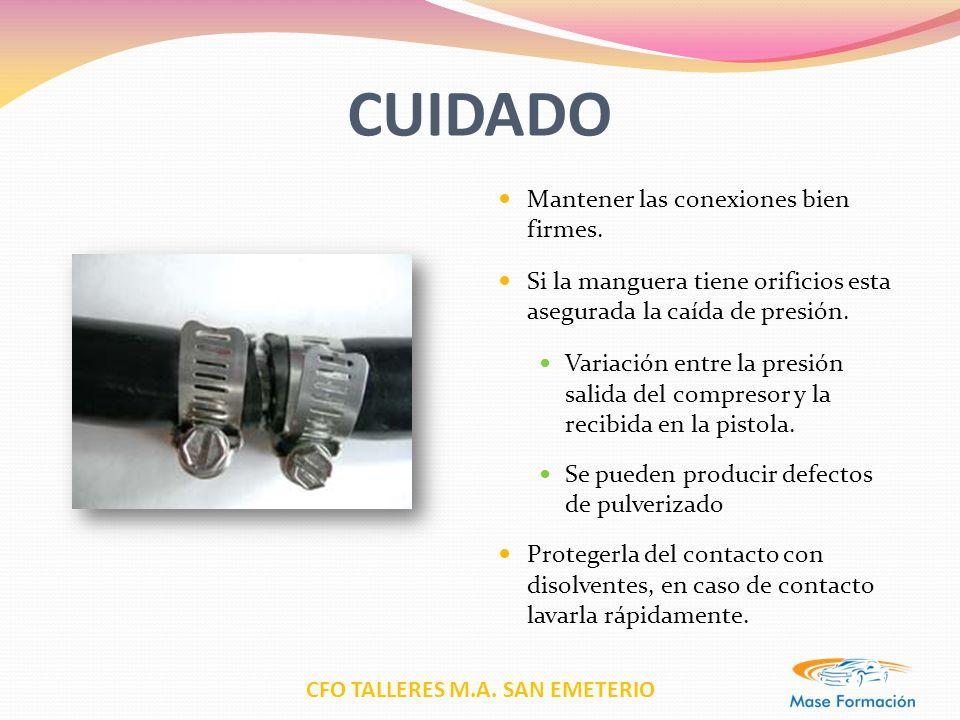 CFO TALLERES M.A. SAN EMETERIO CUIDADO Mantener las conexiones bien firmes. Si la manguera tiene orificios esta asegurada la caída de presión. Variaci