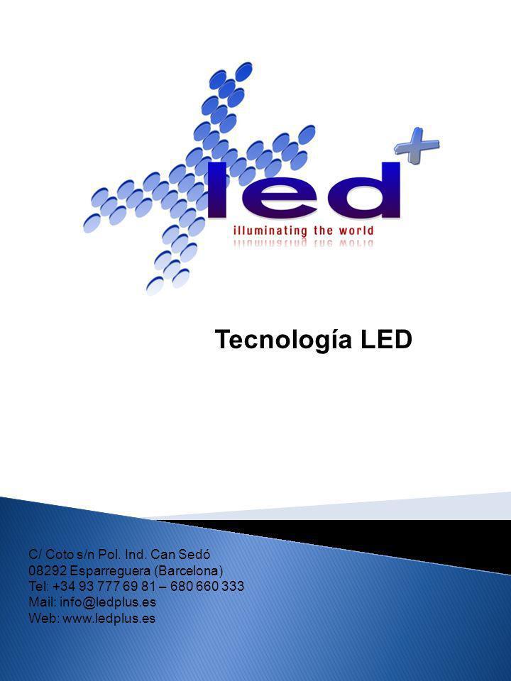 Tecnología LED C/ Coto s/n Pol. Ind. Can Sedó 08292 Esparreguera (Barcelona) Tel: +34 93 777 69 81 – 680 660 333 Mail: info@ledplus.es Web: www.ledplu