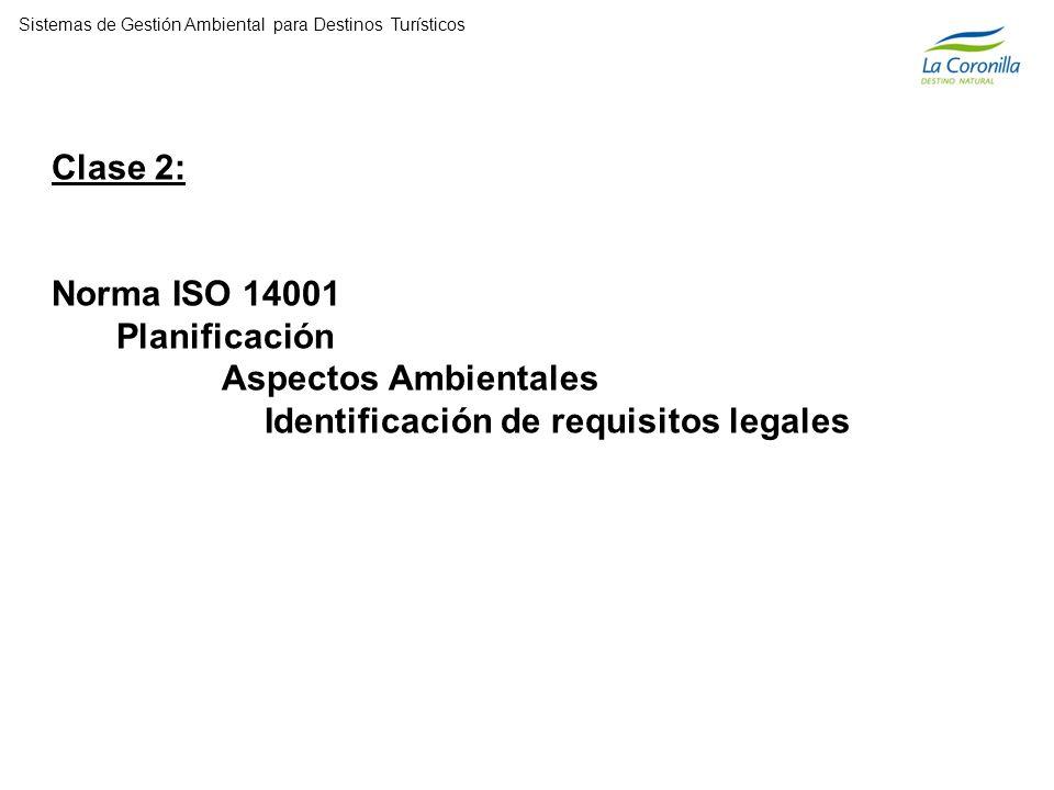 Clase 2: Norma ISO 14001 Planificación Aspectos Ambientales Identificación de requisitos legales Sistemas de Gestión Ambiental para Destinos Turísticos