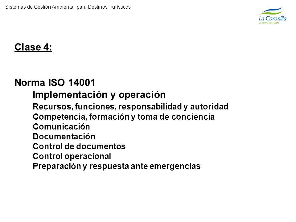 Clase 4: Norma ISO 14001 Implementación y operación Recursos, funciones, responsabilidad y autoridad Competencia, formación y toma de conciencia Comunicación Documentación Control de documentos Control operacional Preparación y respuesta ante emergencias Sistemas de Gestión Ambiental para Destinos Turísticos