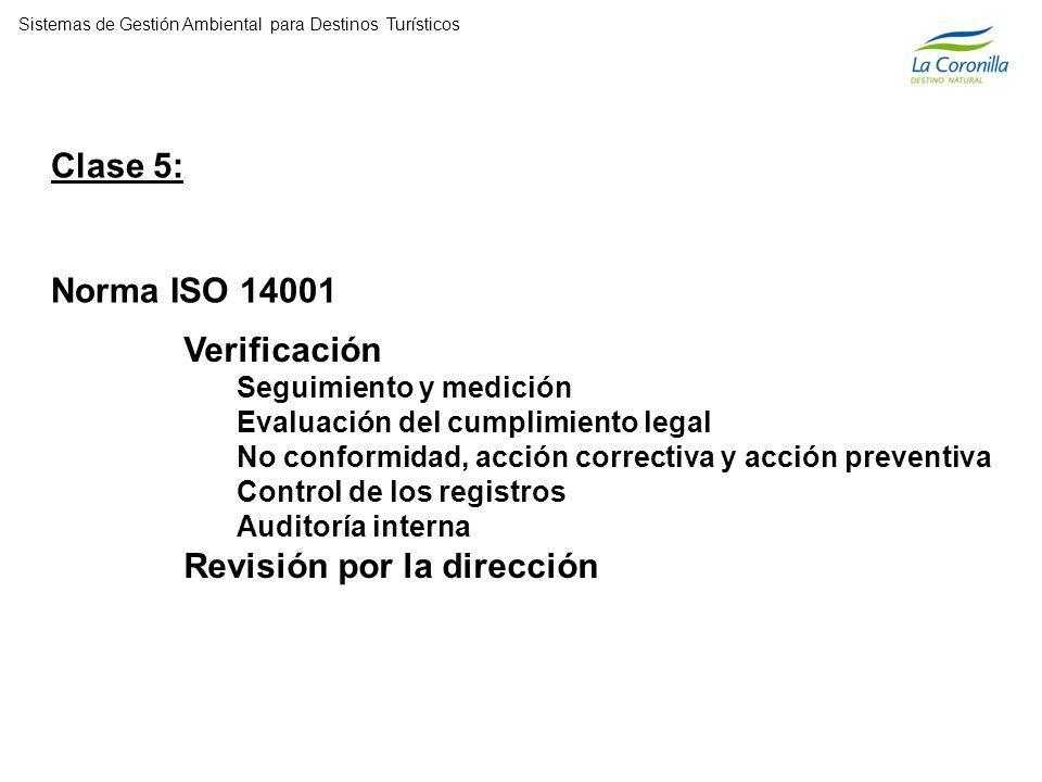 Clase 5: Norma ISO 14001 Verificación Seguimiento y medición Evaluación del cumplimiento legal No conformidad, acción correctiva y acción preventiva Control de los registros Auditoría interna Revisión por la dirección Sistemas de Gestión Ambiental para Destinos Turísticos