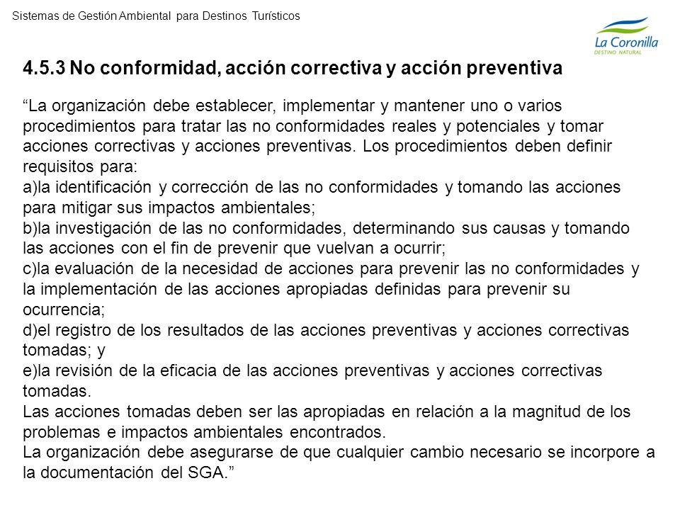 4.5.3 No conformidad, acción correctiva y acción preventiva La organización debe establecer, implementar y mantener uno o varios procedimientos para tratar las no conformidades reales y potenciales y tomar acciones correctivas y acciones preventivas.
