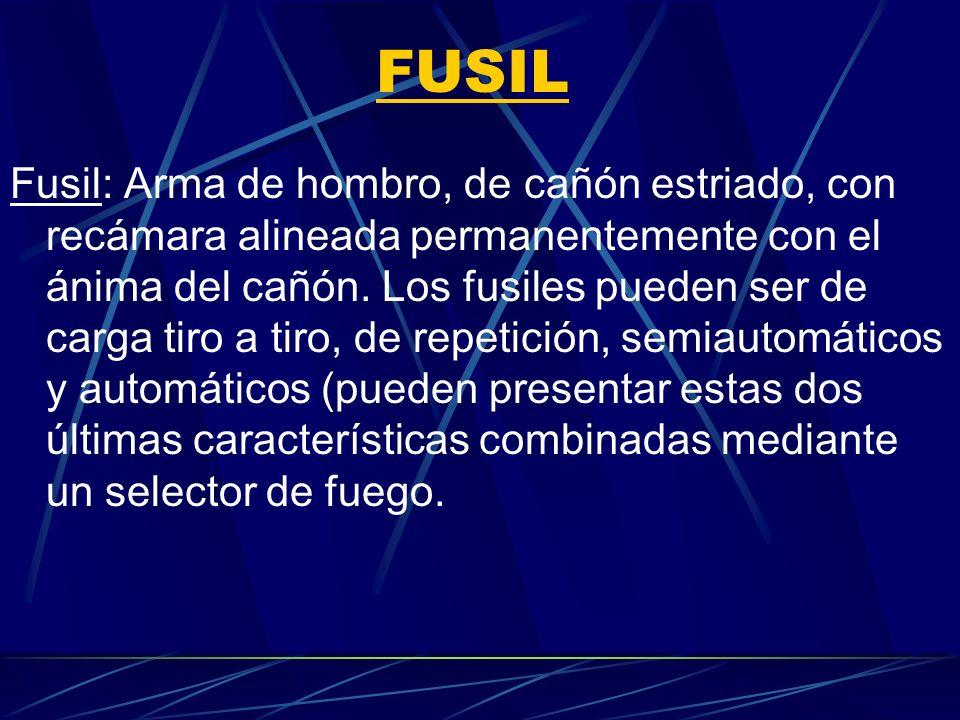 FUSIL Fusil: Arma de hombro, de cañón estriado, con recámara alineada permanentemente con el ánima del cañón. Los fusiles pueden ser de carga tiro a t
