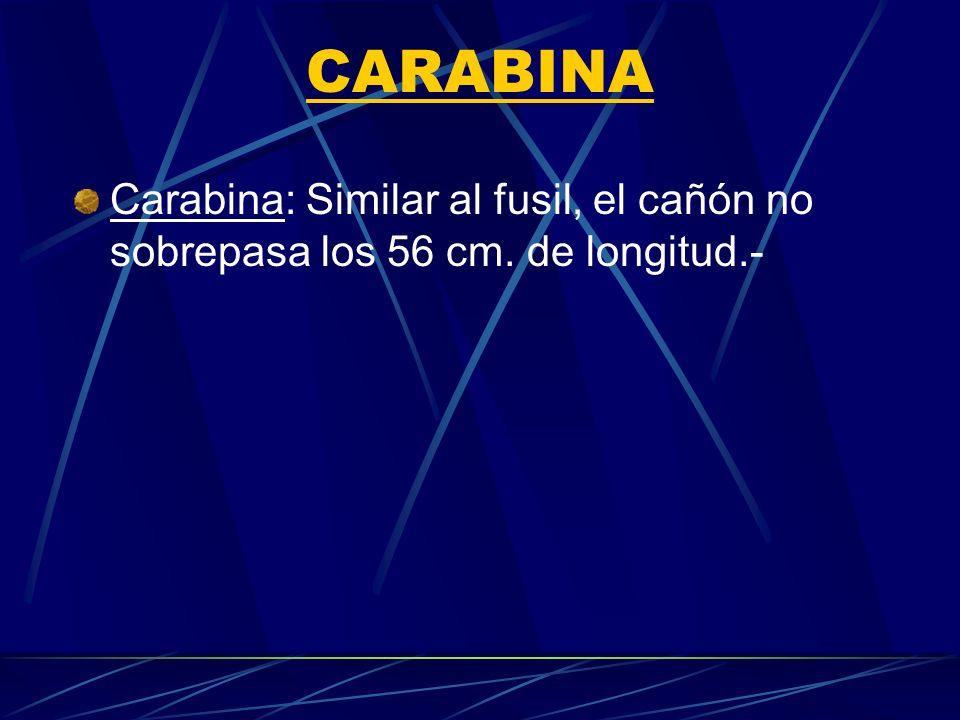 CARABINA Carabina: Similar al fusil, el cañón no sobrepasa los 56 cm. de longitud.-