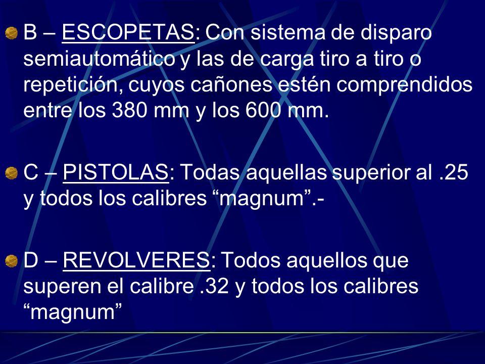 B – ESCOPETAS: Con sistema de disparo semiautomático y las de carga tiro a tiro o repetición, cuyos cañones estén comprendidos entre los 380 mm y los