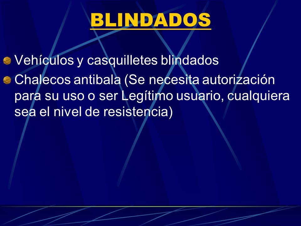BLINDADOS Vehículos y casquilletes blindados Chalecos antibala (Se necesita autorización para su uso o ser Legítimo usuario, cualquiera sea el nivel d