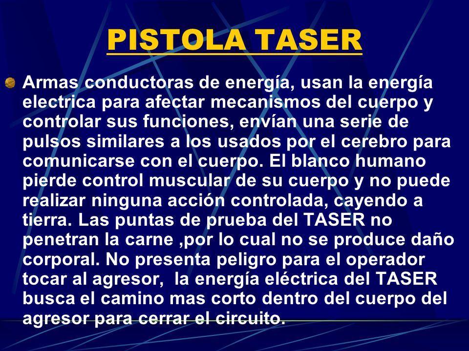 PISTOLA TASER Armas conductoras de energía, usan la energía electrica para afectar mecanismos del cuerpo y controlar sus funciones, envían una serie d