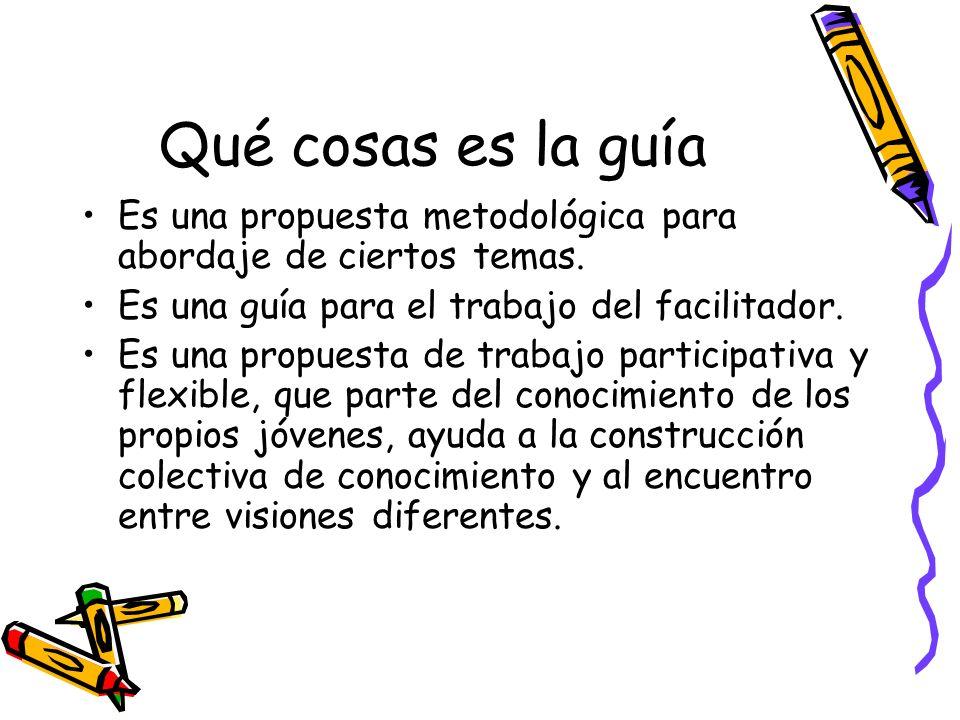 Qué cosas es la guía Es una propuesta metodológica para abordaje de ciertos temas.