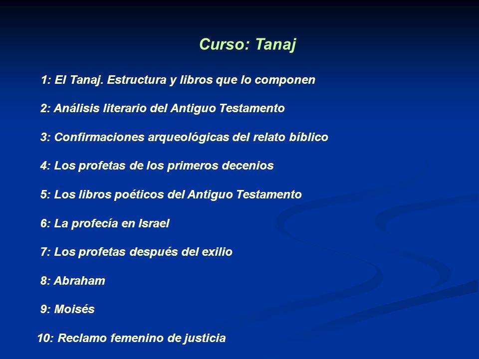 Curso: Tanaj 1: El Tanaj. Estructura y libros que lo componen 2: Análisis literario del Antiguo Testamento 3: Confirmaciones arqueológicas del relato