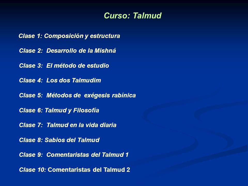 Curso: Talmud Clase 1: Composición y estructura Clase 2: Desarrollo de la Mishná Clase 3: El método de estudio Clase 4: Los dos Talmudim Clase 5: Méto
