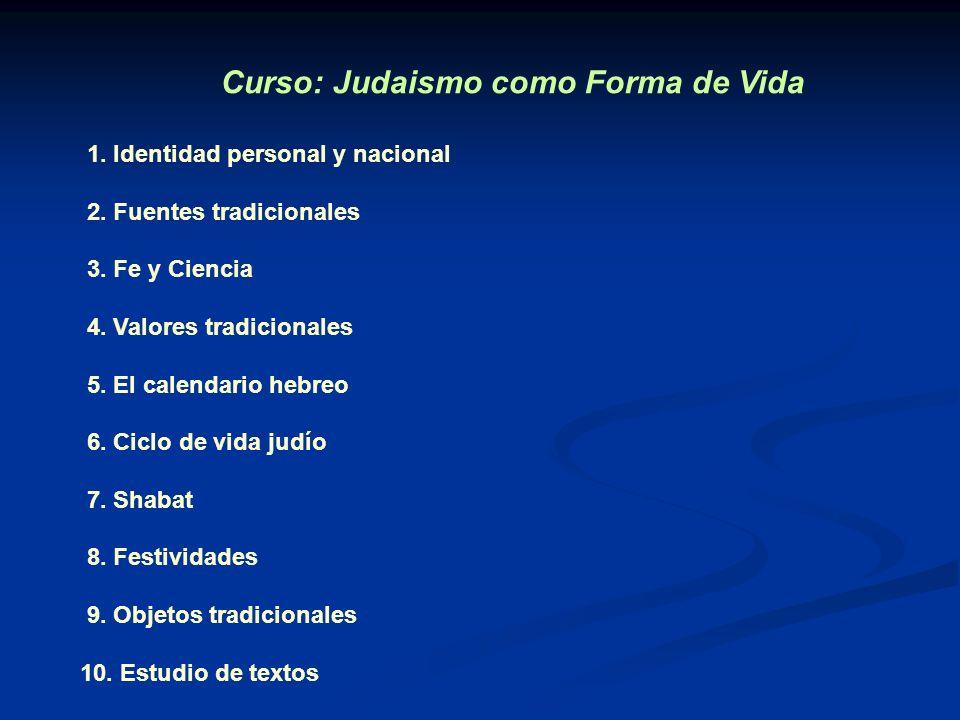 Curso: Judaismo como Forma de Vida 1. Identidad personal y nacional 2. Fuentes tradicionales 3. Fe y Ciencia 4. Valores tradicionales 5. El calendario