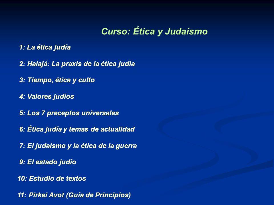 Curso: Ética y Judaísmo 1: La ética judía 2: Halajá: La praxis de la ética judía 3: Tiempo, ética y culto 4: Valores judíos 5: Los 7 preceptos univers