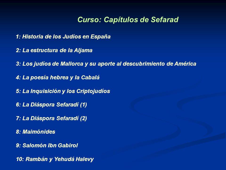 Curso: Capítulos de Sefarad 1: Historia de los Judíos en España 2: La estructura de la Aljama 3: Los judíos de Mallorca y su aporte al descubrimiento