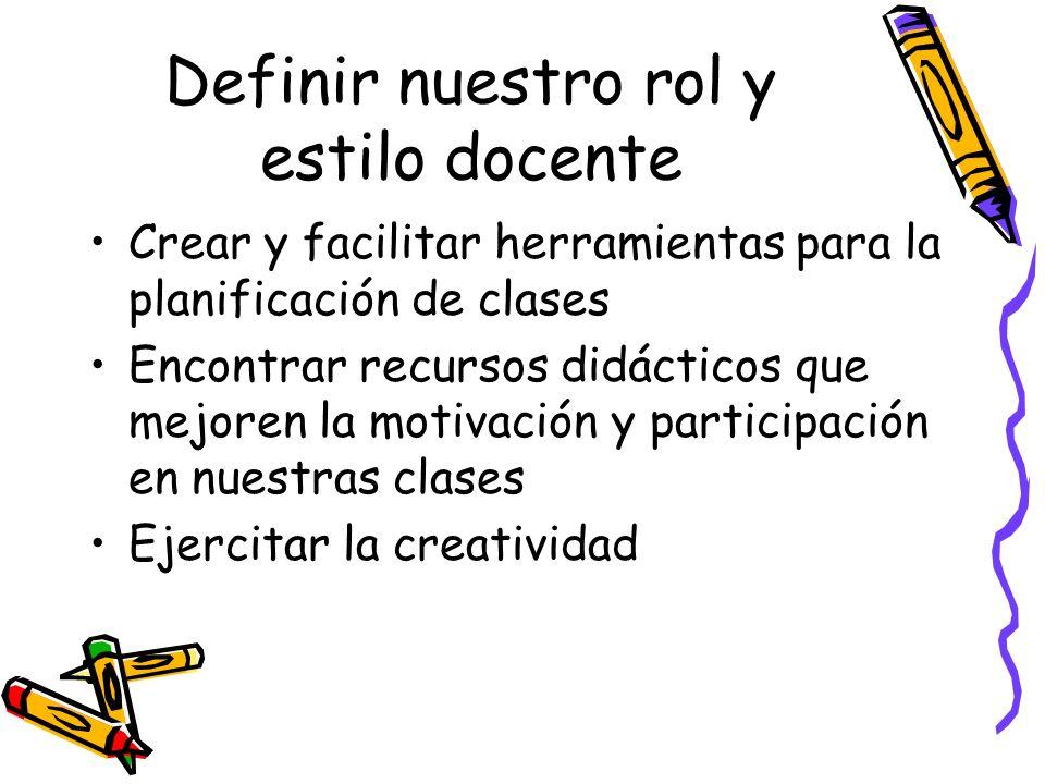 Definir nuestro rol y estilo docente Crear y facilitar herramientas para la planificación de clases Encontrar recursos didácticos que mejoren la motiv