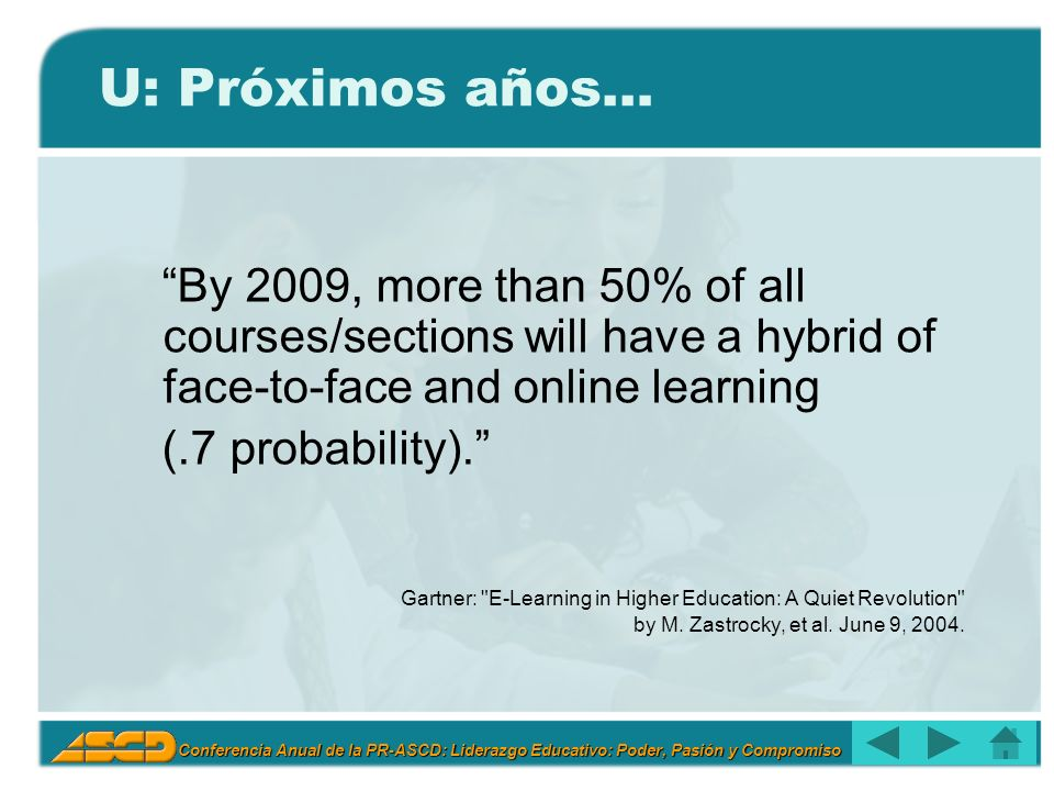 Conferencia Anual de la PR-ASCD: Liderazgo Educativo: Poder, Pasión y Compromiso U: Próximos años… By 2009, more than 50% of all courses/sections will