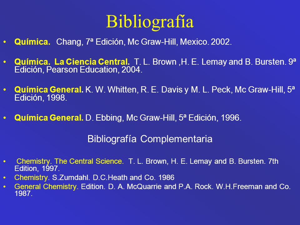 Bibliografía Química.Chang, 7ª Edición, Mc Graw-Hill, Mexico.