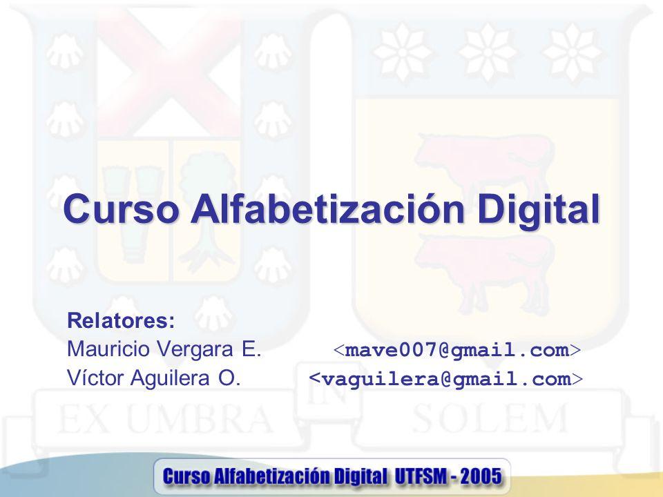 Curso Alfabetización Digital Relatores: Mauricio Vergara E. Víctor Aguilera O.