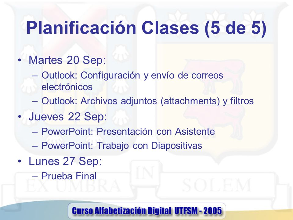 Planificación Clases (5 de 5) Martes 20 Sep: –Outlook: Configuración y envío de correos electrónicos –Outlook: Archivos adjuntos (attachments) y filtr