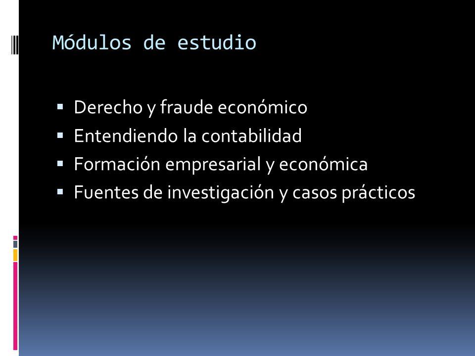 Módulos de estudio Derecho y fraude económico Entendiendo la contabilidad Formación empresarial y económica Fuentes de investigación y casos prácticos