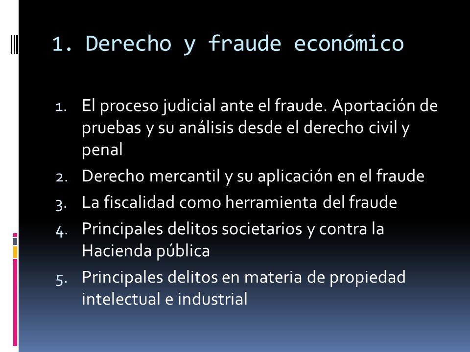 1. Derecho y fraude económico 1. El proceso judicial ante el fraude. Aportación de pruebas y su análisis desde el derecho civil y penal 2. Derecho mer