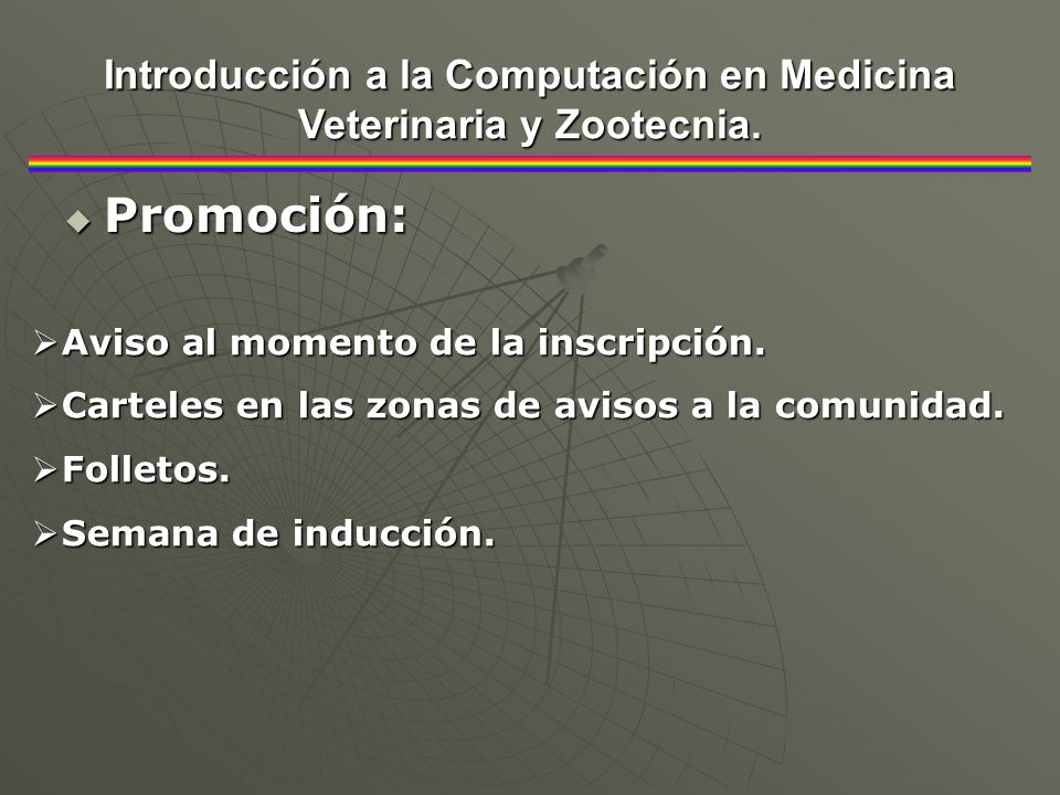 Promoción: Promoción: Introducción a la Computación en Medicina Veterinaria y Zootecnia. Aviso al momento de la inscripción. Aviso al momento de la in