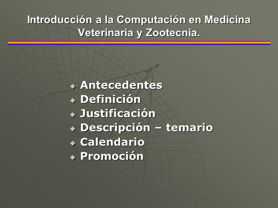 Introducción a la Computación en Medicina Veterinaria y Zootecnia. Antecedentes Antecedentes Definición Definición Justificación Justificación Descrip