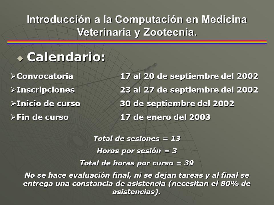 Calendario: Calendario: Introducción a la Computación en Medicina Veterinaria y Zootecnia. Convocatoria17 al 20 de septiembre del 2002 Convocatoria17