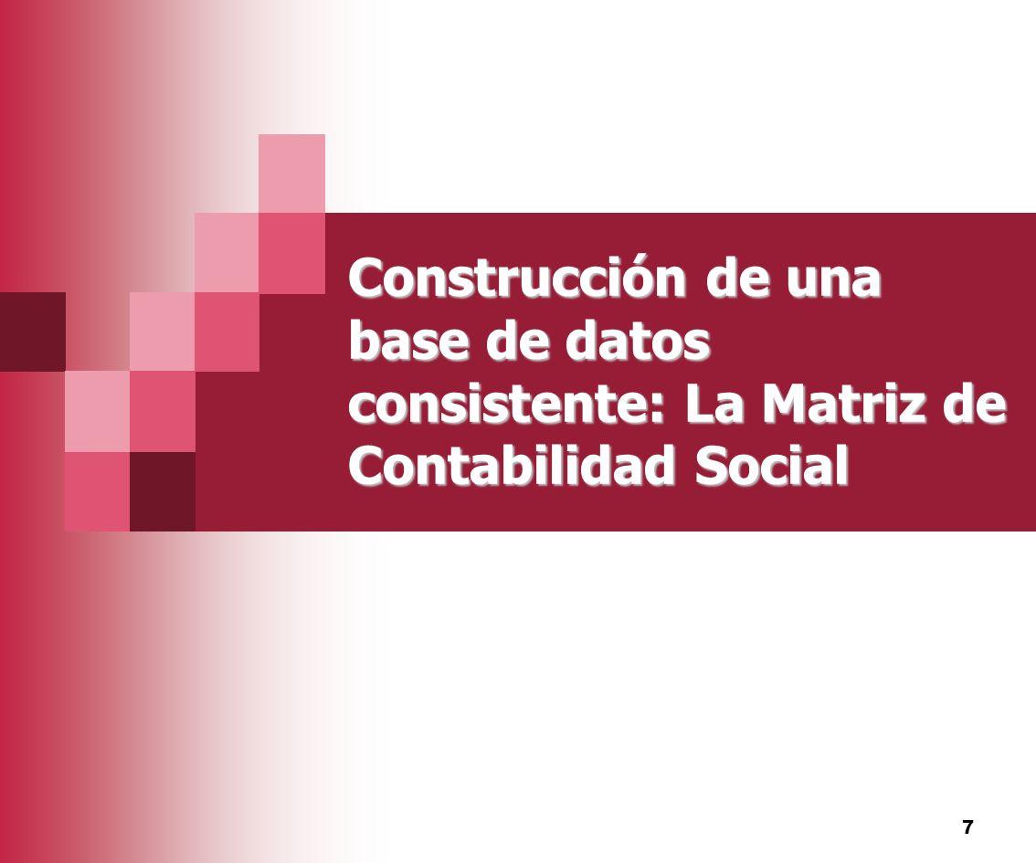 7 Construcción de una base de datos consistente: La Matriz de Contabilidad Social