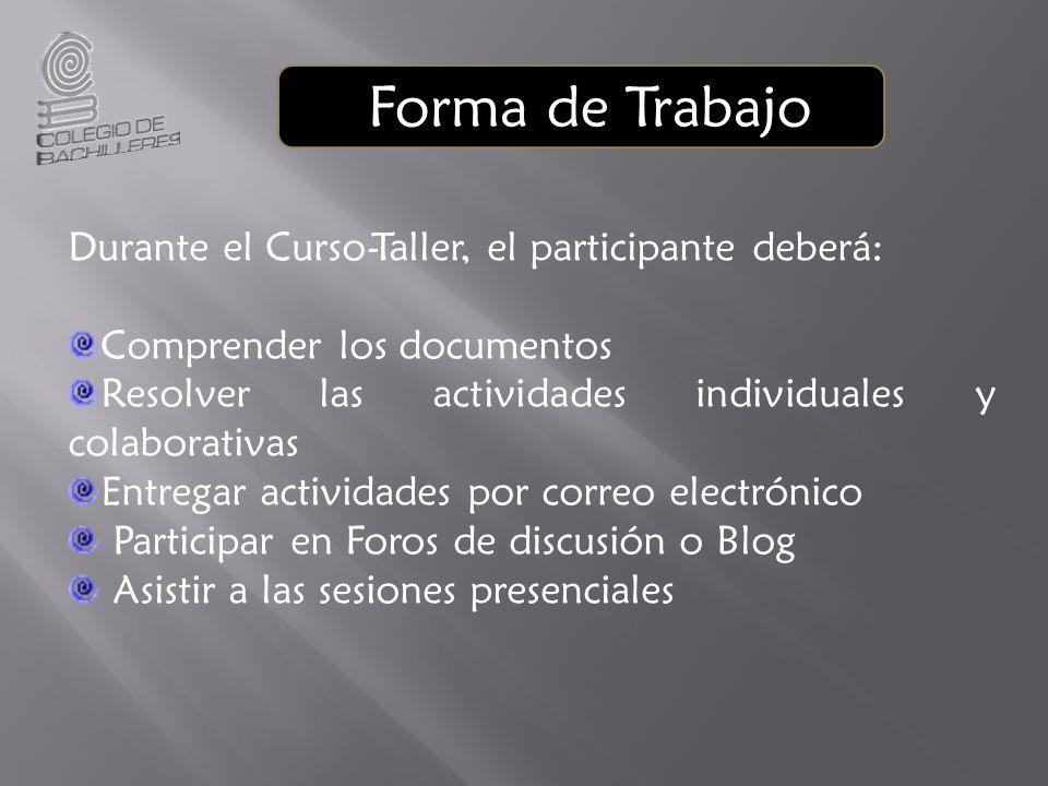Durante el Curso-Taller, el participante deberá: Comprender los documentos Resolver las actividades individuales y colaborativas Entregar actividades