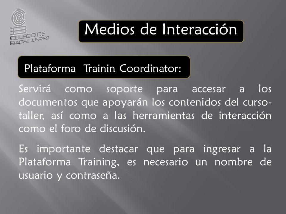Plataforma Trainin Coordinator: Servirá como soporte para accesar a los documentos que apoyarán los contenidos del curso- taller, así como a las herramientas de interacción como el foro de discusión.