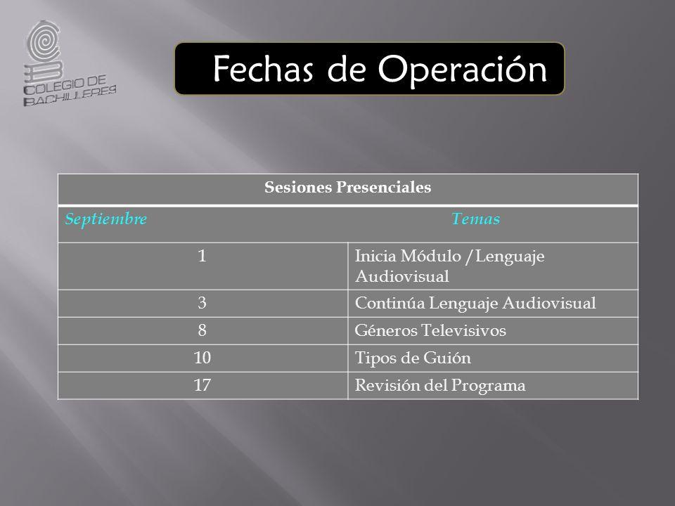 Fechas de Operación Sesiones Presenciales Septiembre Temas 1Inicia Módulo /Lenguaje Audiovisual 3Continúa Lenguaje Audiovisual 8Géneros Televisivos 10Tipos de Guión 17Revisión del Programa