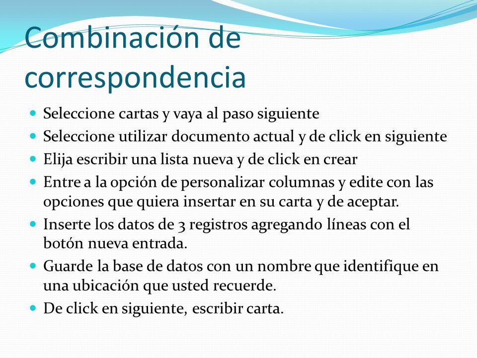Combinación de correspondencia Seleccione cartas y vaya al paso siguiente Seleccione utilizar documento actual y de click en siguiente Elija escribir