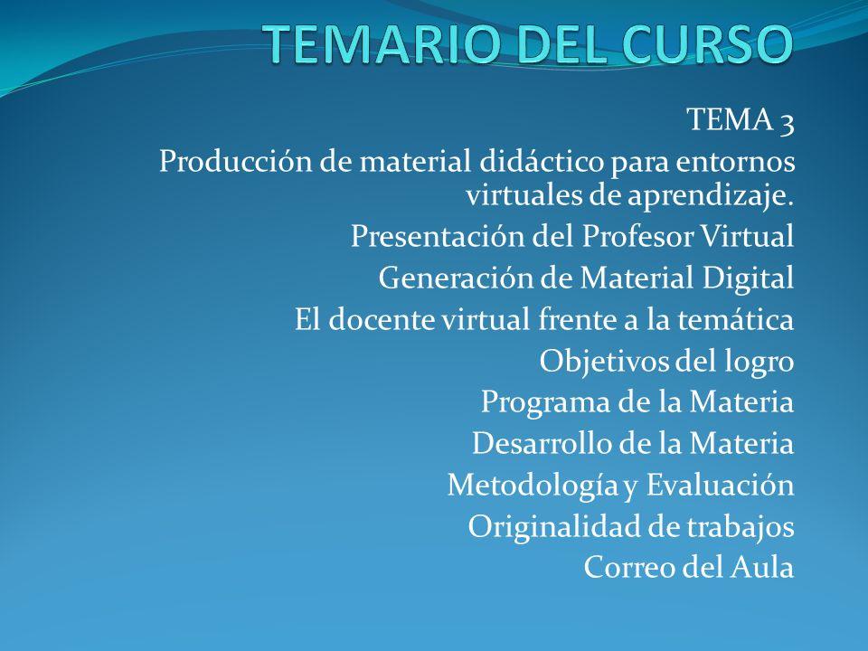 TEMA 3 Producción de material didáctico para entornos virtuales de aprendizaje. Presentación del Profesor Virtual Generación de Material Digital El do