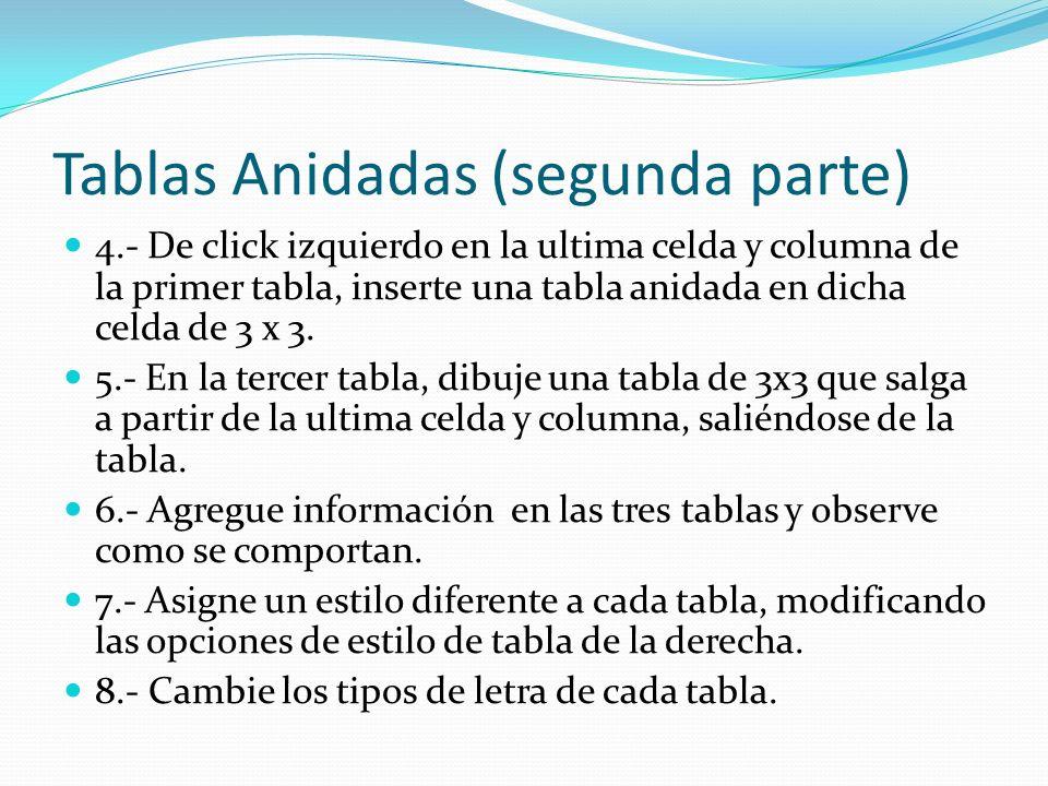 Tablas Anidadas Cierre el archivo y mándelo por correo utilice en nombre act 1 (ponga su primer nombre), mándelo a: ivandam2009@gmail.com ivandam2009@gmail.com