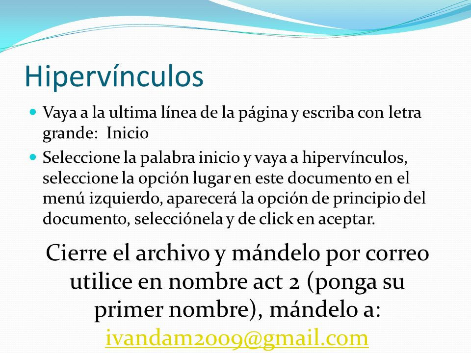 Combinación de correspondencia Actividad 3 TIC A) Abra un archivo nuevo de word y guardelo con el siguiente nombre: act 3 (su primer nombre) De click en la carpeta de correspondencia y seleccione la opción de iniciar combinación, seleccione la opcion de paso a paso.
