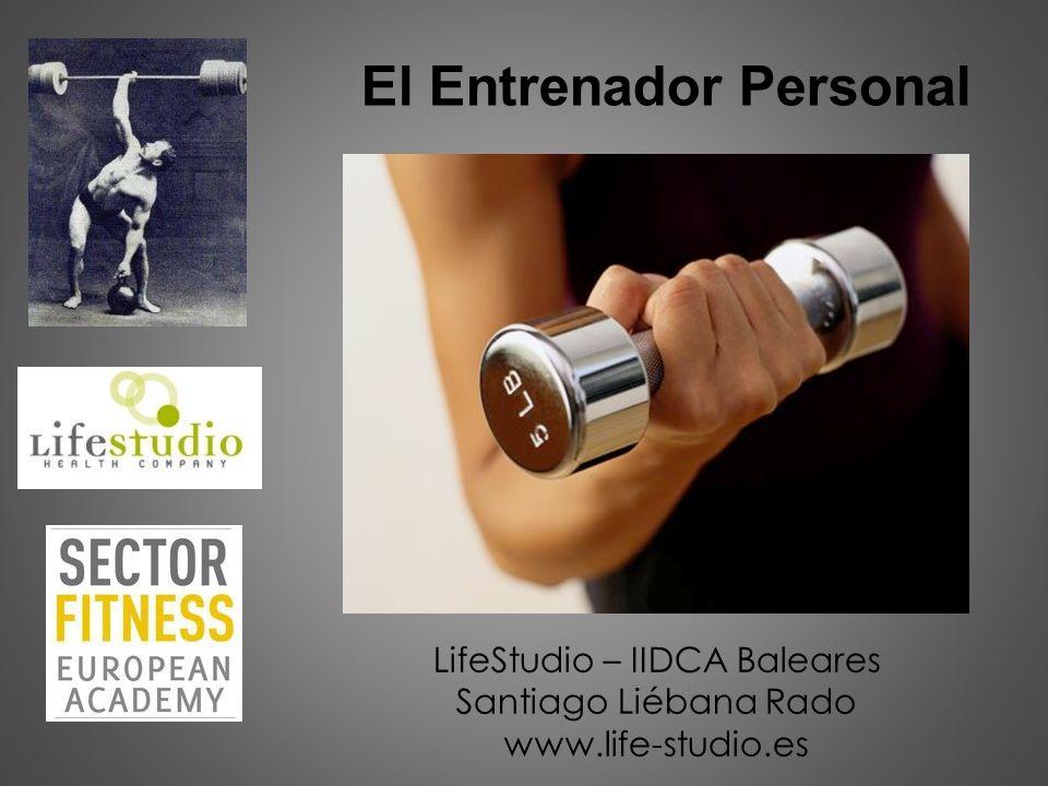 El Entrenador Personal LifeStudio – IIDCA Baleares Santiago Liébana Rado www.life-studio.es