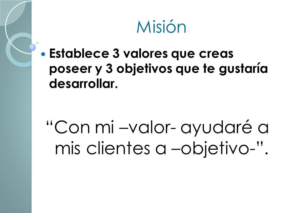Misión Establece 3 valores que creas poseer y 3 objetivos que te gustaría desarrollar.